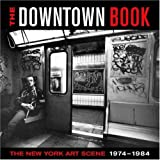 img - for The Downtown Book: The New York Art Scene 1974-1984: 1st (First) Edition book / textbook / text book