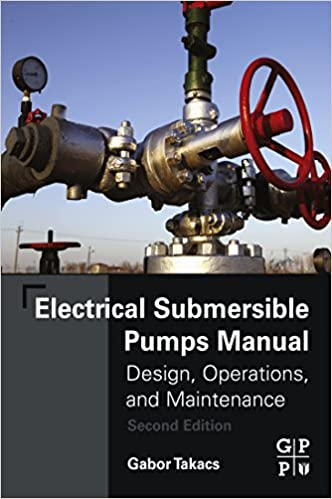 Electrical Submersible Pumps Manual: Design, Operations, and