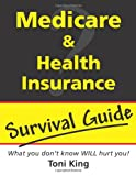 Medicare and Health Insurance Survival Guide, Toni King, 0557426901
