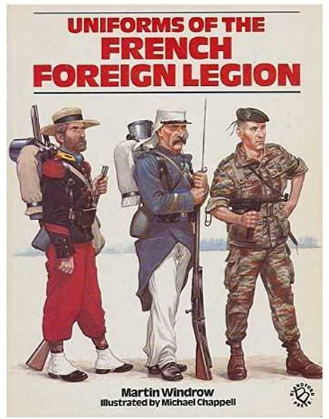 Uniforms Of The French Foreign Legion 1831 1981 Windrow Martin 9780713719147 Amazon Com Books