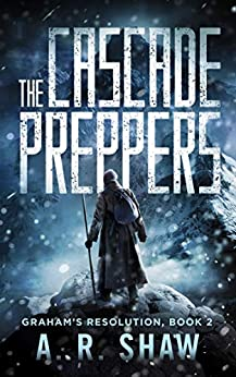 The Cascade Preppers: A Post-Apocalyptic Medical Techno Thriller Series (Graham's Resolution Book 2) by [Shaw, A. R.]
