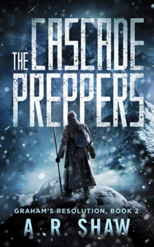 The Cascade Preppers: A Post-Apocalyptic Medical Techno Thriller Series (Graham's Resolution Book 2) ()
