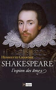 Shakespeare, l'espion des âmes par Henriette Edwige Chardak