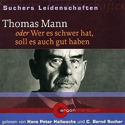 Thomas Mann oder Wer es schwer hat, soll es auch gut haben (Suchers Leidenschaften)