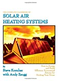 The Complete Handbook of Solar Air Heating Systems, Andy Zaugg, 1603220232