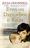 Even on Days When It Rains, Julia O'Donnell, 0091917980