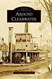 Around Clearwater (Images of America)