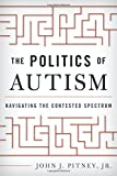 "John J. Pitney, ""The Politics of Autism: Navigating the Contested Spectrum"" (Rowman and Littlefield, 2015)"