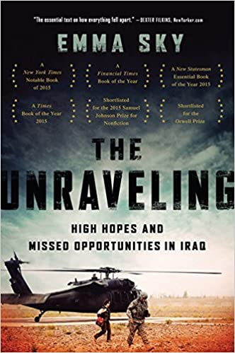 The Unraveling: High Hopes and Missed Opportunities in Iraq by Emma Sky (2016-09-27)