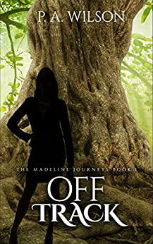 Off Track: A Romantic Magical Quest Series (The Madeline Journeys Book 1) by [Wilson, P.A.]