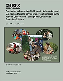 Constraints to Connecting Children with Nature?Survey of U.S. Fish and Wildlife Service Employees Sponsored by the National Conservation Training Center, Division of Education Outreach