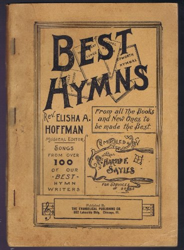 Best Hymns: Songs From Over 100 of Our Best Hymn Writers, From All the Books and New Ones to Be Made the Best