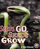 Seeds Go, Seeds Grow, Mark Weakland, 1429661453