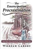 The Emancipation Procrastination, William Carson, 1449796451