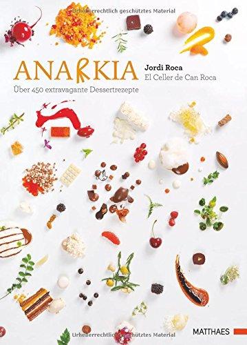 Anarkia: El Celler de Can Roca - über 450 extravagante Dessertrezepte