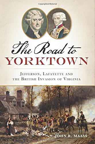 Download The Road to Yorktown: Jefferson, Lafayette and the British Invasion of Virginia (Military) PDF