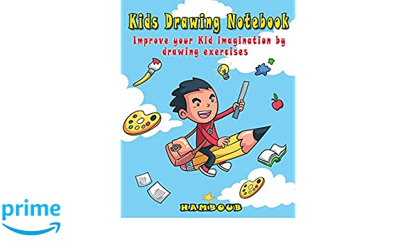 Kids Drawing Notebook: Improve your Kid Imagination by Drawing