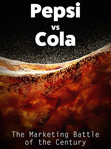 Pepsi vs Cola: The Marketing Battle of the Century (Hazard Business Review)