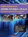 Guide pratique de Home-Studio et MAO - 3e éd. - Les clefs de la création musicale numérique