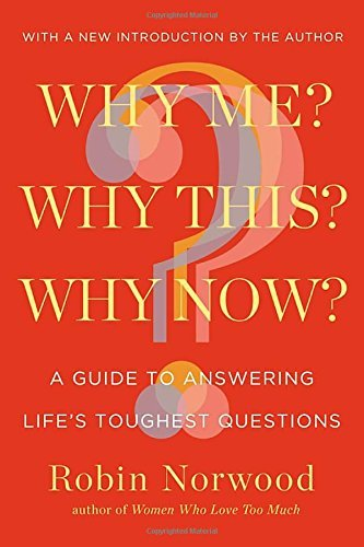 Why Me? Why This? Why Now?: A Guide to Answering Life's Toughest Questions by Robin Norwood (2013-10-03)