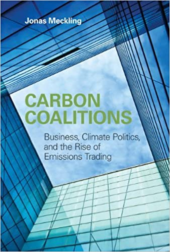 Carbon Coalitions: Business, Climate Politics, and the Rise of Emissions Trading by Jonas Meckling (2011-09-02)
