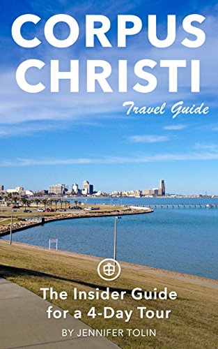 Corpus Christi Travel Guide (Unanchor) - The Insider Guide for a 4-Day ()
