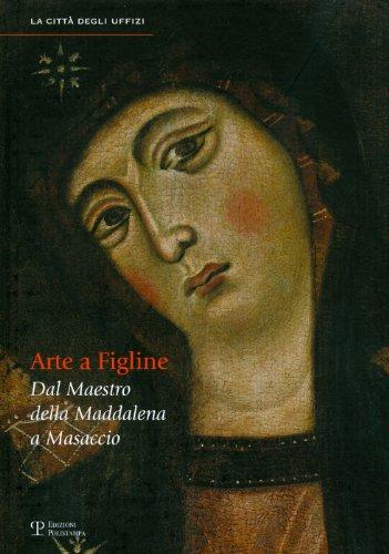 Arte-a-Figline-Valdarno-Dal-Maestro-della-Maddalena-a-Masaccio-La-Citta-Degli-Uffizi-Italian-Edition
