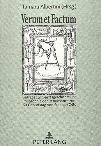 Verum et Factum: Beiträge zur Geistesgeschichte und Philosophie der Renaissance zum 60. Geburtstag von Stephan Otto (German Edition)