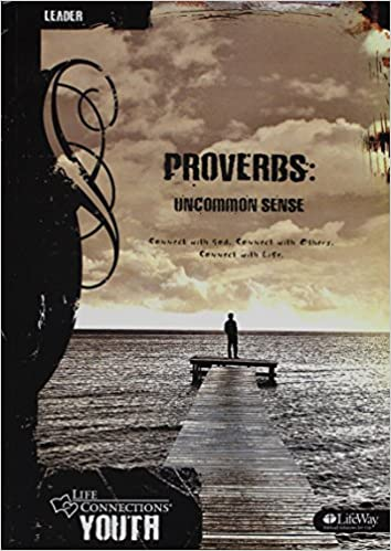 Life Connections YOUTH: Proverbs - Leader Guide: Uncommon Sense