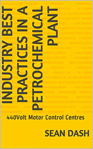 - Industry Best Practices in a Petrochemical Plant: 440Volt Motor Control Centres
