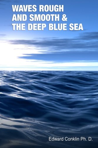 Waves Rough and Smooth & the Deep Blue Sea