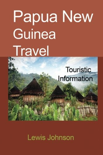 Papua New Guinea Travel: Touristic Information...