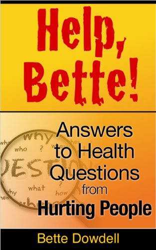 Book: Help, Bette! - Answers to Health Questions From Hurting People by Bette Dowdell