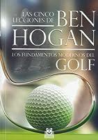 Las Cinco Lecciones De BEN HOGAN. Los Fundamentos