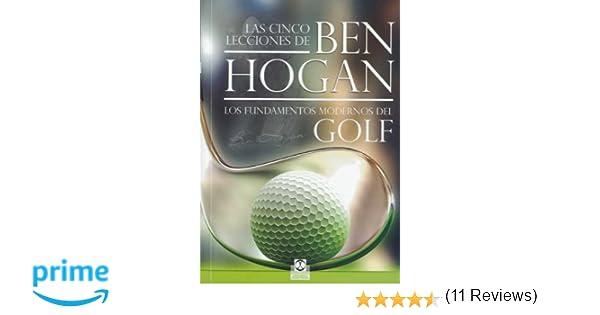Las cinco lecciones de BEN HOGAN. Los fundamentos modernos ...