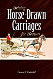 Driving Horse-Drawn Carriages for Pleasure: The Classic Illustrated Guide to Coaching, Harnessing, Stabling, etc. (Dover Transportation)