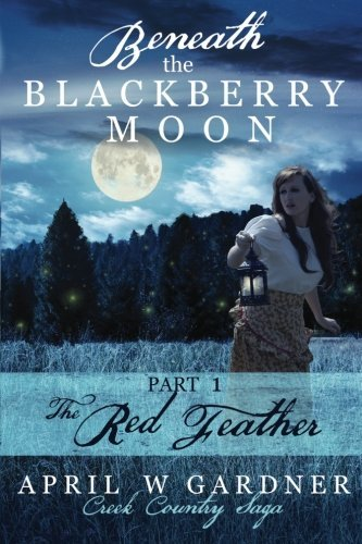 Beneath the Blackberry Moon Part 1: the Red Feather (Creek Country Saga) (Volume 1)