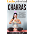 Chakras: A Beginner's Guide to Chakra Meditation - Awaken Your 7 Chakras Through Meditation to Feel Energized Now (Chakras,Chakras Healing, Spirituality, Chakra Meditation, Chakras for Beginners)