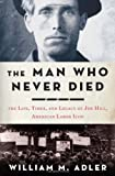 The Man Who Never Died, William M. Adler, 1596916966