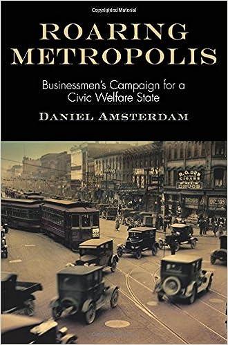Vapaa mobi eBook lataukset Roaring Metropolis: Businessmen's Campaign for a Civic Welfare State (American Business, Politics, and Society) by Daniel Amsterdam RTF