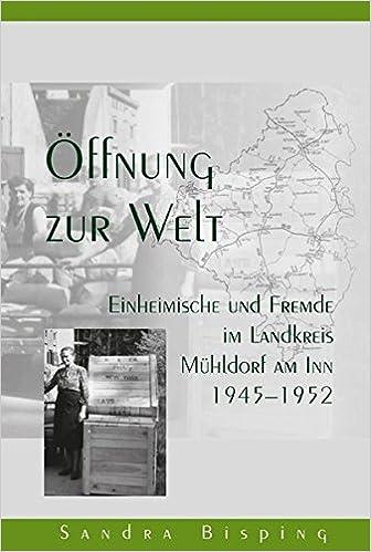 Book Öffnung zur Welt - Einheimische und Fremde im Landkreis Mühldorf am Inn 1945-1952