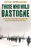img - for Those Who Hold Bastogne: The True Story of the Soldiers and Civilians Who Fought in the Biggest Battle of the Bulge by Peter Schrijvers (2014-11-04) book / textbook / text book