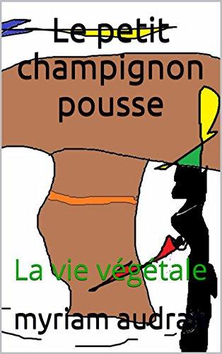 le-petit-champignon-pousse-la-vie-vgtale-french-edition