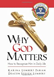 Why God Matters: How to Recognize Him in Daily Life - Christian Small Publisher Book of the Year Award Winner