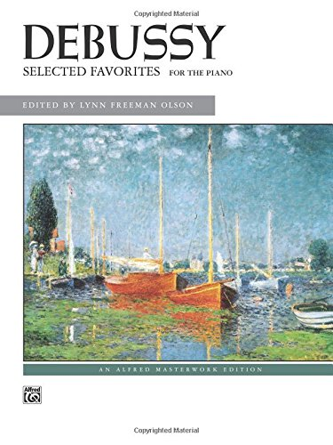 Selected Piano Music - Debussy -- Selected Favorites (Alfred Masterwork Edition)
