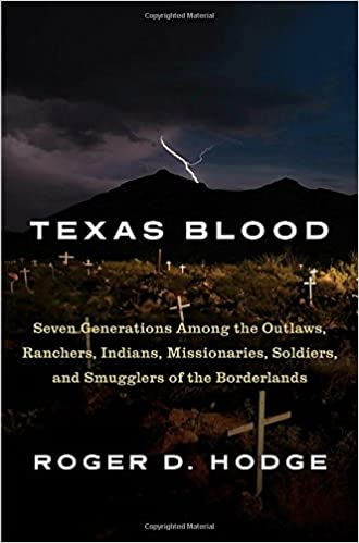Book Texas Blood: Seven Generations Among the Outlaws, Ranchers, Indians, Missionaries, Soldiers, and Smugglers of the Borderlands