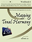 Mapping Tonal Harmony Workbook 6: Chords, functions and progressions in every key (Mapping Tonal Harmony Workbooks)