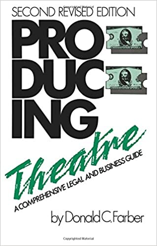 Book Producing Theatre: A Comprehensive Legal and Business Guide - Second Edition