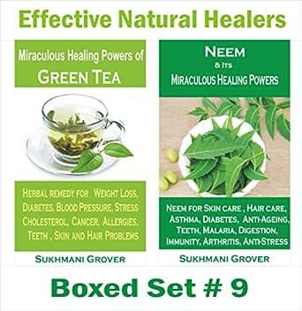 Green Tea Benefits and Miraculous Healing Powers of Neem: Effective