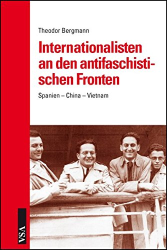 Internationalisten an den antifaschistischen Fronten: Spanien – China – Vietnam
